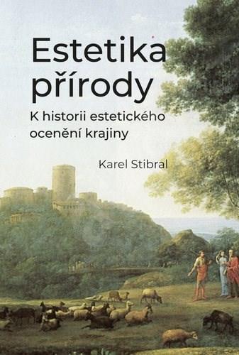 Estetika přírody: K historii estetického ocenění krajiny - Karel Stibral