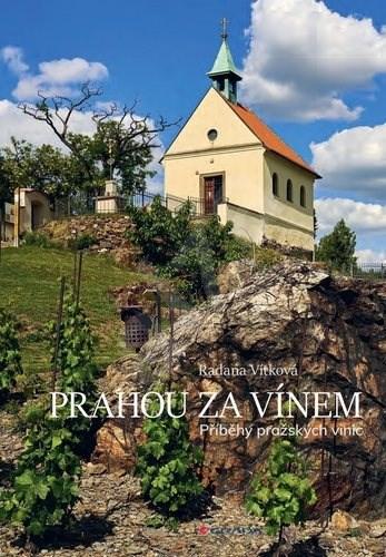 Prahou za vínem: Příběhy pražských vinic - Radana Vítková