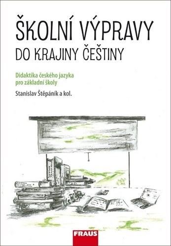 Školní výpravy do krajiny češtiny: Didaktika českého jazyka pro základní školy - Stanislav Štěpáník