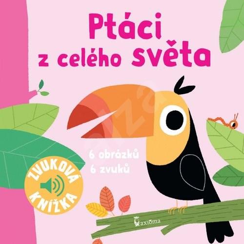 Ptáci z celého světa: Zvuková knížka -