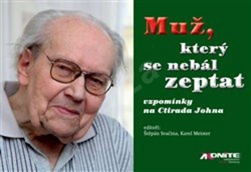 Muž, který se nebál zeptat: vzpomínky na Ctirada Johna - Karel Meister; Štěpán Svačina