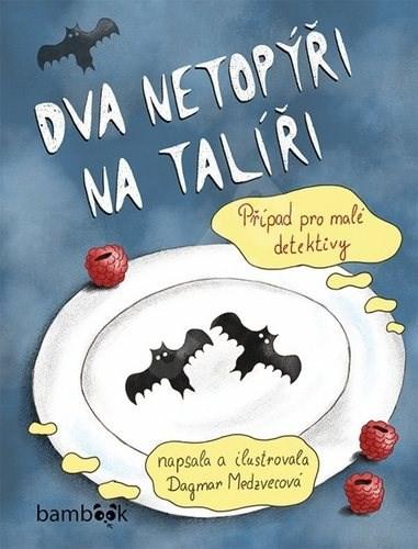 Dva netopýři na talíři: Případ pro malé detektivy - Dagmar Medzvecová