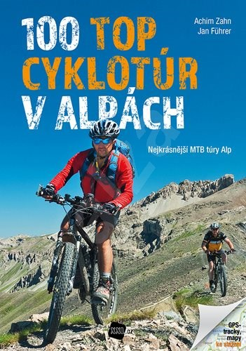 100 TOP cyklotúr v Alpách: Nejkrásnější MTB túry Alp - Achim Zahn; Jan Führer