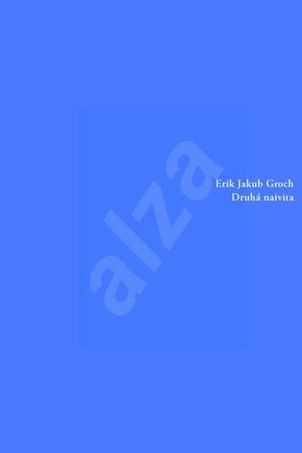 Druhá naivita - Erik Jakub Groch