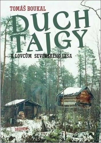 Duch tajgy: K lovcům severského lesa - Tomáš Boukal