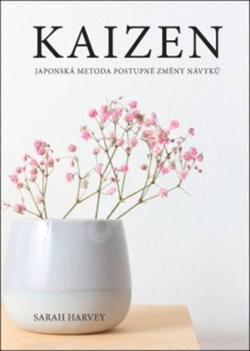 Kaizen Japonská metoda postupné změny návyků - Sarah Harvey