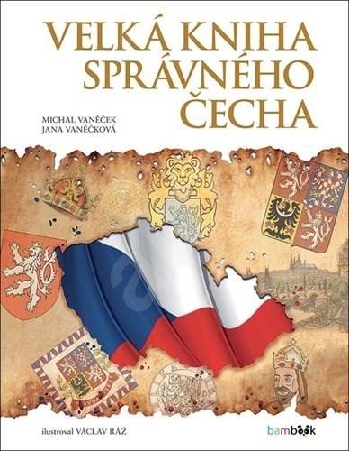 Velká kniha správného Čecha - Václav Ráž; Michal Vaněček