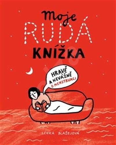 Moje rudá knížka: Hravě a nevážně o menstruaci - Lenka Blažejová