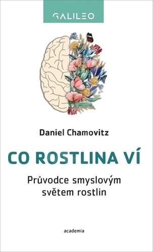 Co rostlina ví: Průvodce smyslovým světem rostlin - Daniel Chamovitz