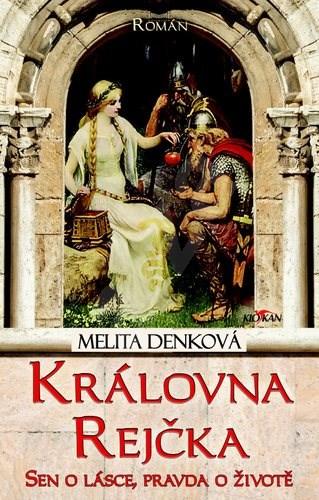 Královna Rejčka: Sen o lásce, pravda o životě - Melita Denková