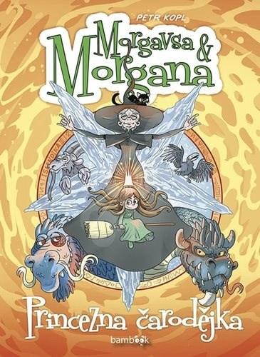 Morgavsa a Morgana Princezna čarodějka - Petr Kopl