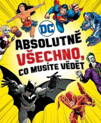 Absolutně všechno, co musíte vědět: DC comics - Liz Marsham; Melanie Scott; Landry Q. Walker