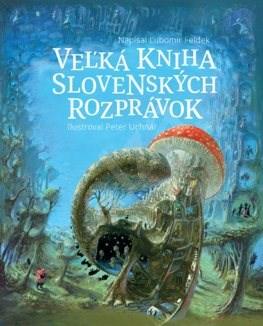 Veľká kniha slovenských rozprávok - Ľubomír Feldek