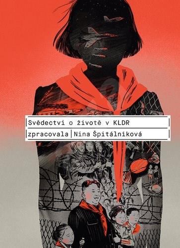 Svědectví o životě v KLDR - Nina Špitálníková