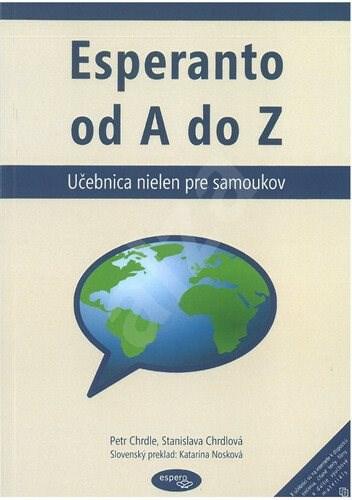 Esperanto od A do Z: Učebnica nielen pre samoukov - Petr Chrdle; Stanislava Chrdlová