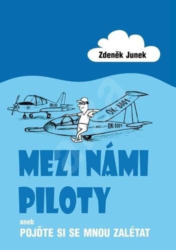 Mezi námi piloty: aneb Pojďte si semnou zalétat - Zdeněk Junek