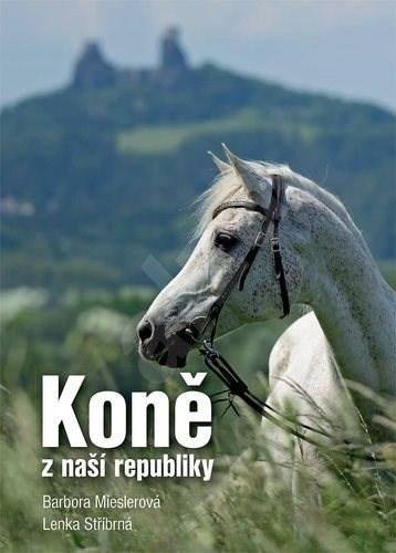 Koně z naší republiky - Barbora Mieslerová; Lenka Stříbrná