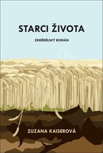 Starci života: zemědělský román - Zuzana Kaiserová