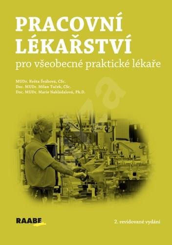 Pracovní lékařství pro všeobecké praktické lékaře - Květa Švábová; Milan Tuček; Marie Nakládalová