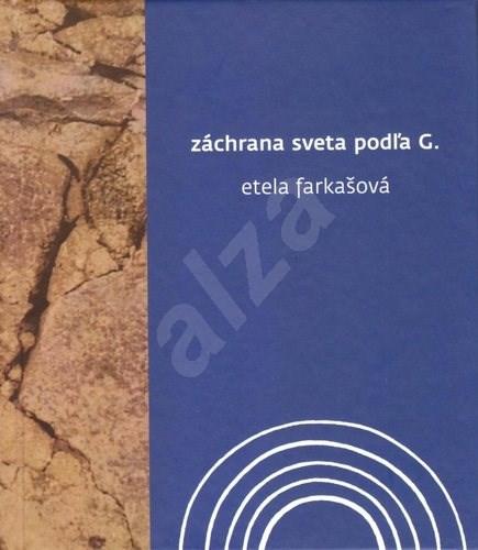 Záchrana sveta podľa G. - Etela Farkašová