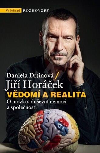Vědomí a realita: O mozku, duševní nemoci a společnosti - Jiří Horáček; Daniela Drtinová