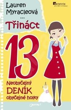 Třináct 13: Neobyčejný deník obyčejné holky - Lauren Myracleová