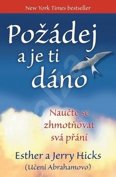 Požádej a je ti dáno - Esther Hicks; Jerry Hicks