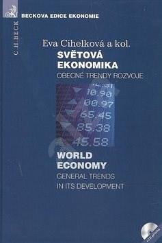 Světová ekonomika. Obecné trendy rozvoje (+ CD) - Eva Cihelková