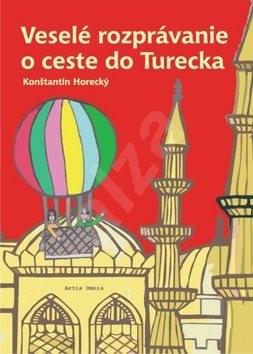 Veselé rozprávanie o ceste do Turecka - Konštantín Horecký; Marta Tlučáková - Hricová
