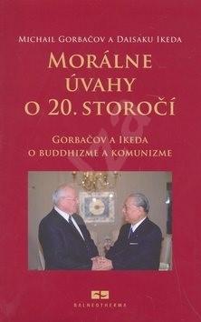 Morálne úvahy o 20. storočí: Gorbačov a Ikeda o buddhizme a komunizme - Michail Sergejevič Gorbačov; Daisaku Ikeda