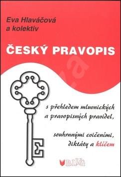 Český pravopis: s přehledem mluvnických a pravopisných pravidel, souhrnnými cvičeními, diktáty.. -
