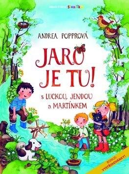 Jaro je tu !: S Luckou, Jendou a Martínkem - Andrea Popprová