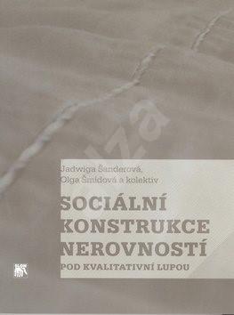 Sociální konstrukce nerovností pod kvalitativní lupou - Jadwiga Šanderová; Olga Šmídová