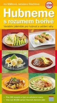 Hubneme s rozumem tvořivě: Variabilní jídelníček pro hubnutí a udržení váhy - Jaroslava Štochlová; Iva Málková