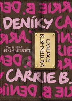 Deníky Carrie B.: Poznejte Cariie před SEXEM VE MĚSTĚ - Candace Bushnellová