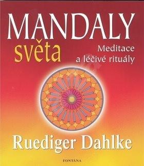 Mandaly světa: Meditace a léčivé rituály - Ruediger Dahlke