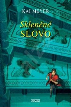 Skleněné slovo: Závěrečný díl fantasy trilogie - Kai Meyer