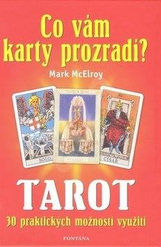 Tarot Co vám karty prozradí?: 30 praktických využití - Mark McErloy