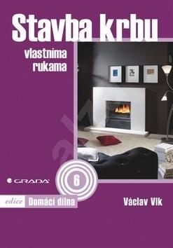 Stavba krbu: vlastníma rukama - Václav Vlk