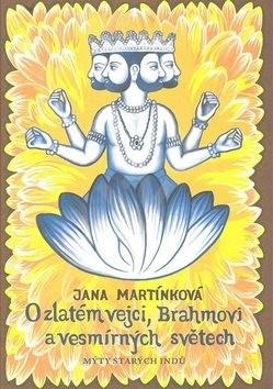 O zlatém vejci, Brahmovi a vesmírných světech: Mýty starých Indů - Jana Martínková