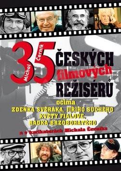 35 českých filmových režisérů: Očima  Zdeňka Svěráka, Jiřího Suchého, Květy Fialové ...... - Michal Černík