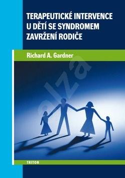 Terapeutické intervence u dětí se syndromem zavržení rodiče - Richard A. Gardner