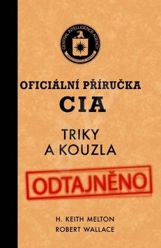 Oficiální příručka CIA: Triky a kouzla - H. Keith Melton; Robert Wallace