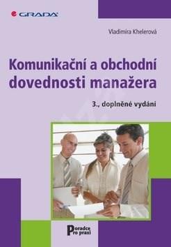Komunikační a obchodní dovednosti manažera: 3., doplněné vydání - Vladimíra Khelerová