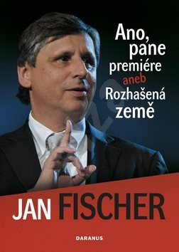 Ano, pane premiére aneb Rozhašená země - Jan Fischer