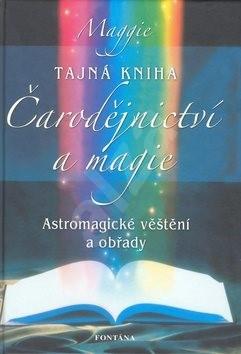 Tajná kniha Čarodějnictví a magie: Astromagické věštění a obřady - Maggie