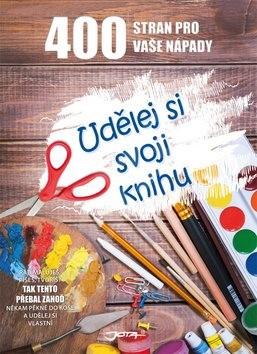 Udělej si svoji knihu: 400 stran pro vaše nápady -