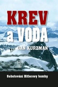 Krev a voda Sabotování Hitlerovy bomby - Dan Kurzman