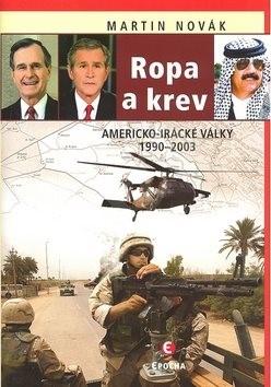 Ropa a krev: Americko-irácké války 1990-2003 - Martin Novák