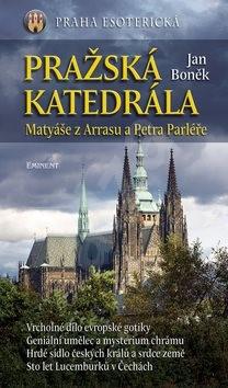 Pražská katedrála: Matyáše z Arrasu a Petra Parléře - Jan Boněk
